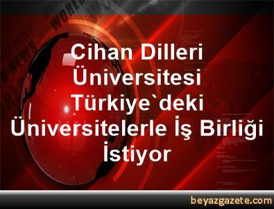Cihan Dilleri Üniversitesi Türkiye'deki Üniversitelerle İş Birliği İstiyor
