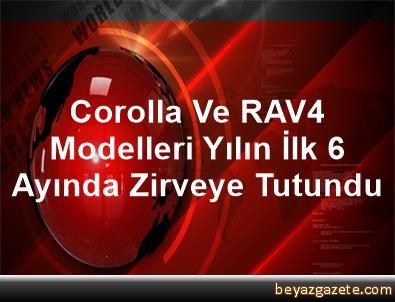 Corolla Ve RAV4 Modelleri Yılın İlk 6 Ayında Zirveye Tutundu