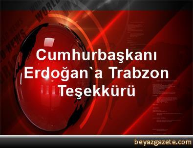 Cumhurbaşkanı Erdoğan'a Trabzon Teşekkürü