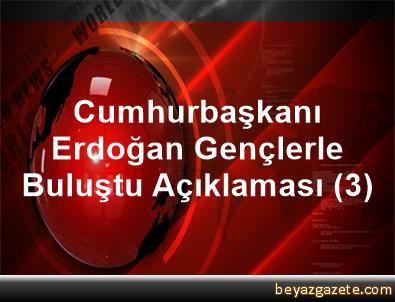 Cumhurbaşkanı Erdoğan, Gençlerle Buluştu Açıklaması (3)