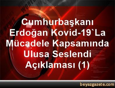 Cumhurbaşkanı Erdoğan, Kovid-19'La Mücadele Kapsamında Ulusa Seslendi Açıklaması (1)