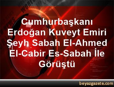 Cumhurbaşkanı Erdoğan, Kuveyt Emiri Şeyh Sabah El-Ahmed El-Cabir Es-Sabah İle Görüştü