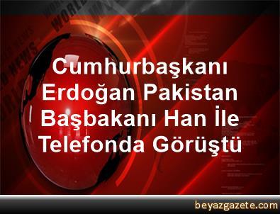 Cumhurbaşkanı Erdoğan, Pakistan Başbakanı Han İle Telefonda Görüştü