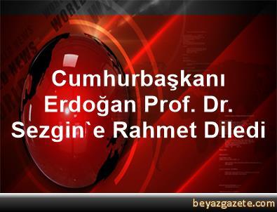 Cumhurbaşkanı Erdoğan Prof. Dr. Sezgin'e Rahmet Diledi