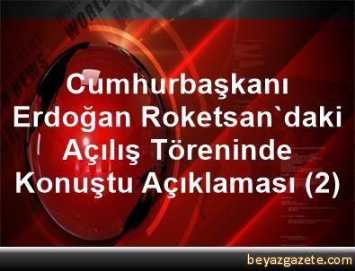 Cumhurbaşkanı Erdoğan Roketsan'daki Açılış Töreninde Konuştu Açıklaması (2)