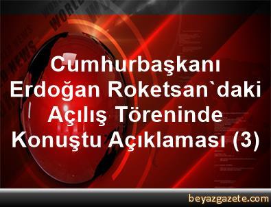 Cumhurbaşkanı Erdoğan, Roketsan'daki Açılış Töreninde Konuştu Açıklaması (3)
