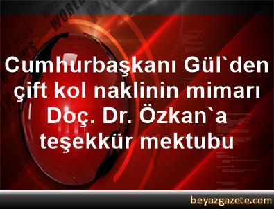 Cumhurbaşkanı Gül'den, çift kol naklinin mimarı Doç. Dr. Özkan'a teşekkür mektubu