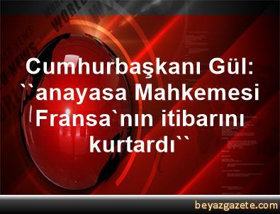 Cumhurbaşkanı Gül: ''anayasa Mahkemesi Fransa'nın itibarını kurtardı''