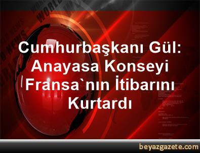 Cumhurbaşkanı Gül: Anayasa Konseyi, Fransa'nın İtibarını Kurtardı