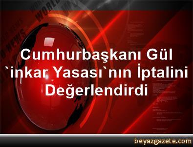 Cumhurbaşkanı Gül, 'inkar Yasası'nın İptalini Değerlendirdi