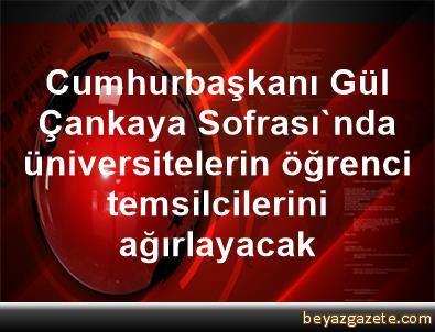 Cumhurbaşkanı Gül, Çankaya Sofrası'nda üniversitelerin öğrenci temsilcilerini ağırlayacak