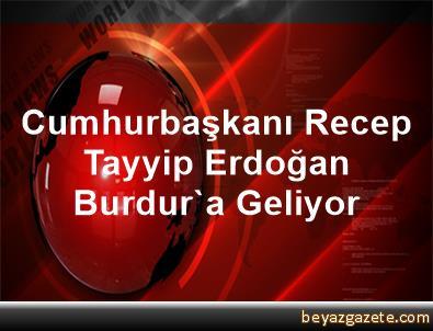 Cumhurbaşkanı Recep Tayyip Erdoğan Burdur'a Geliyor