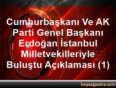 Cumhurbaşkanı Ve AK Parti Genel Başkanı Erdoğan, İstanbul Milletvekilleriyle Buluştu Açıklaması (1)