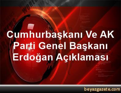 Cumhurbaşkanı Ve AK Parti Genel Başkanı Erdoğan Açıklaması