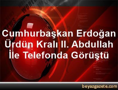 Cumhurbaşkan Erdoğan, Ürdün Kralı II. Abdullah İle Telefonda Görüştü