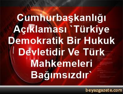 Cumhurbaşkanlığı Açıklaması 'Türkiye Demokratik Bir Hukuk Devletidir Ve Türk Mahkemeleri Bağımsızdır'
