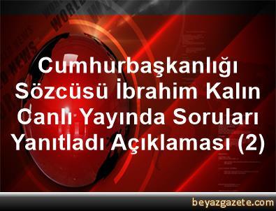 Cumhurbaşkanlığı Sözcüsü İbrahim Kalın Canlı Yayında Soruları Yanıtladı Açıklaması (2)