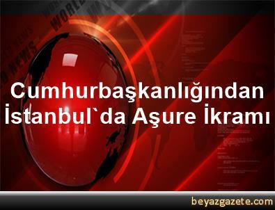Cumhurbaşkanlığından İstanbul'da Aşure İkramı