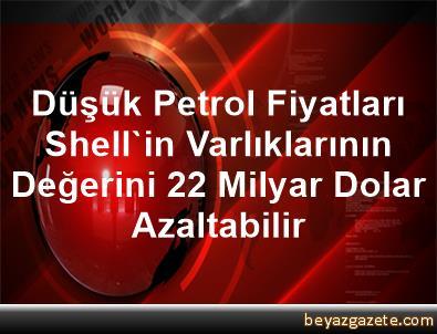 Düşük Petrol Fiyatları, Shell'in Varlıklarının Değerini 22 Milyar Dolar Azaltabilir