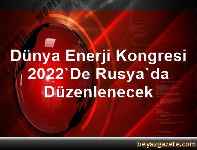 Dünya Enerji Kongresi 2022'De Rusya'da Düzenlenecek