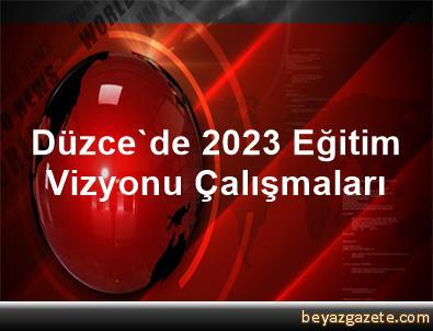 Düzce'de 2023 Eğitim Vizyonu Çalışmaları