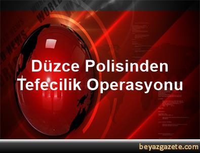 Düzce Polisinden Tefecilik Operasyonu