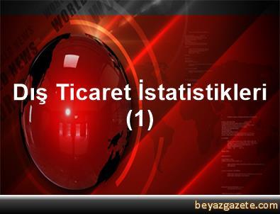 Dış Ticaret İstatistikleri (1)