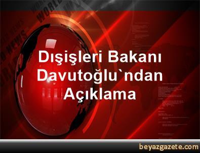Dışişleri Bakanı Davutoğlu'ndan Açıklama