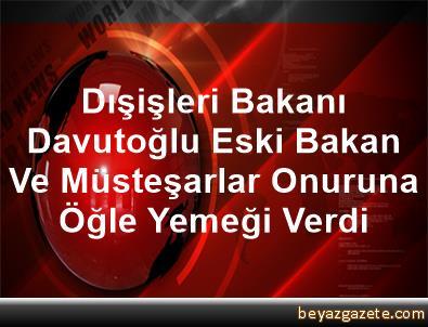 Dışişleri Bakanı Davutoğlu, Eski Bakan Ve Müsteşarlar Onuruna Öğle Yemeği Verdi