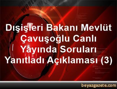 Dışişleri Bakanı Mevlüt Çavuşoğlu, Canlı Yayında Soruları Yanıtladı Açıklaması (3)
