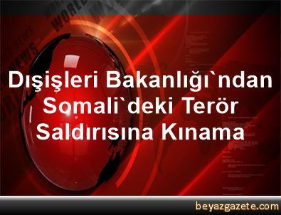 Dışişleri bakanlığı ndan somali deki terör saldırısına