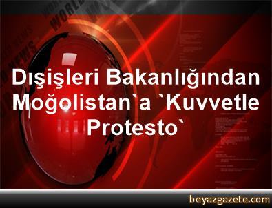 Dışişleri Bakanlığından Moğolistan'a 'Kuvvetle Protesto'