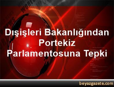 Dışişleri Bakanlığından Portekiz Parlamentosuna Tepki