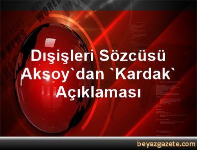 Dışişleri Sözcüsü Aksoy'dan 'Kardak' Açıklaması