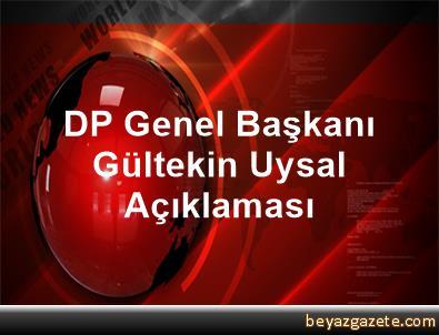 DP Genel Başkanı Gültekin Uysal Açıklaması