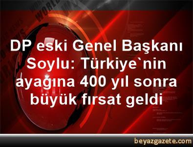 DP eski Genel Başkanı Soylu: Türkiye'nin ayağına 400 yıl sonra büyük fırsat geldi