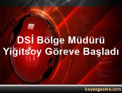 DSİ Bölge Müdürü Yiğitsoy Göreve Başladı