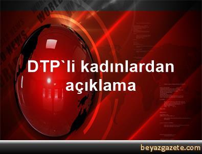 DTP'li kadınlardan açıklama