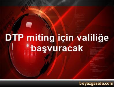 DTP miting için valiliğe başvuracak