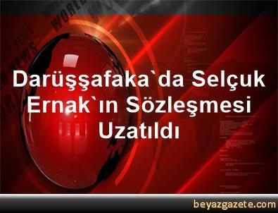 Darüşşafaka'da Selçuk Ernak'ın Sözleşmesi Uzatıldı