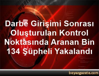 Darbe Girişimi Sonrası Oluşturulan Kontrol Noktasında Aranan Bin 134 Şüpheli Yakalandı
