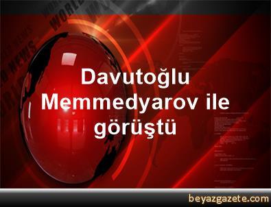 Davutoğlu, Memmedyarov ile görüştü