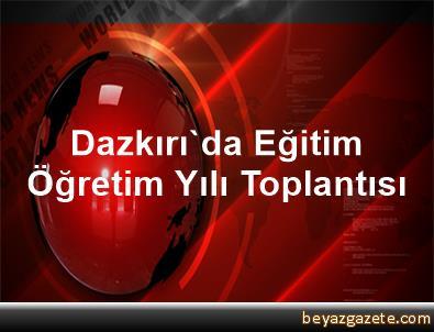 Dazkırı'da Eğitim Öğretim Yılı Toplantısı