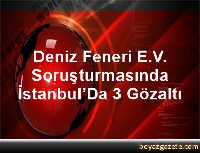 Deniz Feneri E.V. Soruşturmasında İstanbul'Da 3 Gözaltı