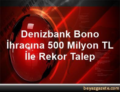 Denizbank Bono İhracına 500 Milyon TL İle Rekor Talep