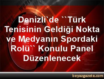 Denizli'de, ''Türk Tenisinin Geldiği Nokta ve Medyanın Spordaki Rolü'' Konulu Panel Düzenlenecek