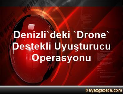 Denizli'deki 'Drone' Destekli Uyuşturucu Operasyonu