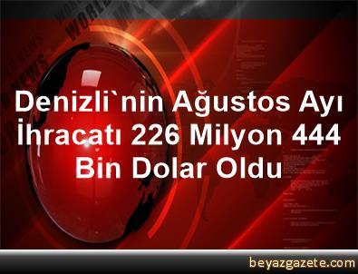 Denizli'nin Ağustos Ayı İhracatı 226 Milyon 444 Bin Dolar Oldu