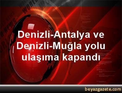 Denizli-Antalya ve Denizli-Muğla yolu ulaşıma kapandı