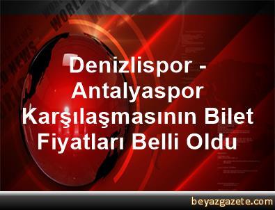 Denizlispor - Antalyaspor Karşılaşmasının Bilet Fiyatları Belli Oldu